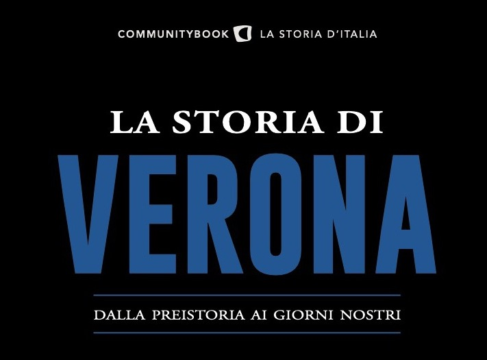 """DA OGGI IN LIBRERIA E IN EDICOLA  LA STORIA DI VERONA IL NUOVO AVVINCENTE CAPITOLO DELLA COLLANA SULLA """"STORIA D'ITALIA"""""""